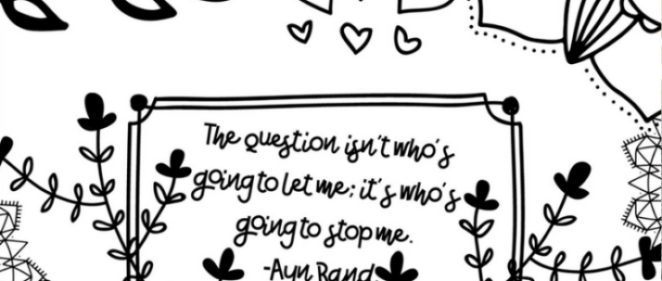 "FREE Coloring Page Printable ""The question isn't who's going to let me; it's who's going to stop me."" Ayn Rand quote"