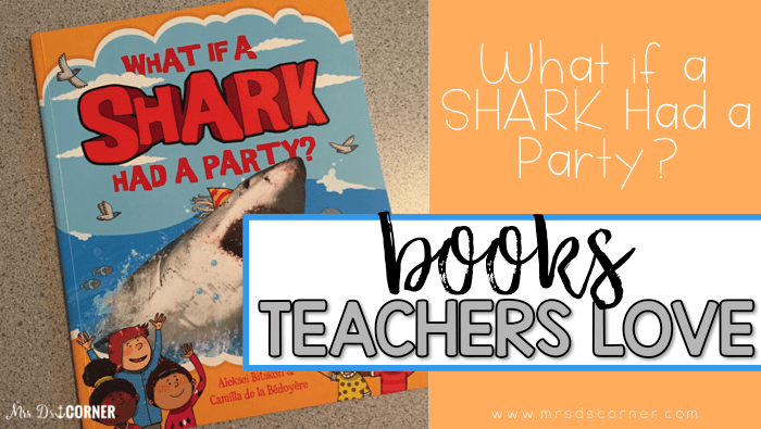 What if a Shark Had a Party book for Books Teachers Love. Free book companion to use with this story and examples of what else to teach when you read this shark book to your class. Blog post at Mrs. D's Corner.