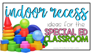 Indoor Recess Ideas for the Special Ed Classroom