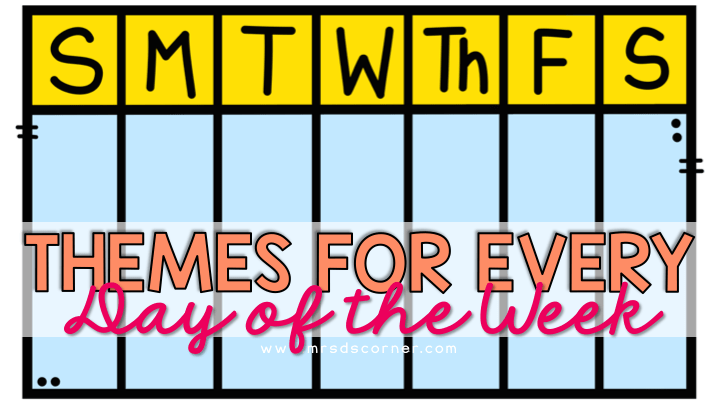 Themes For Every Day Of The Week Classroom Themes Mrs D S Corner