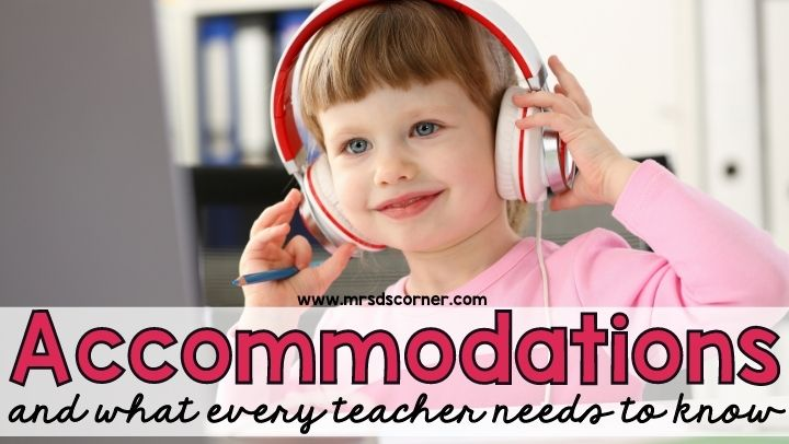 Accommodations and What Every Teacher Needs to Know About Them