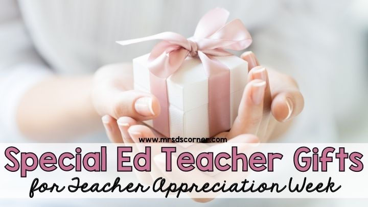 Special Ed Teacher Gifts for Teacher Appreciation Week