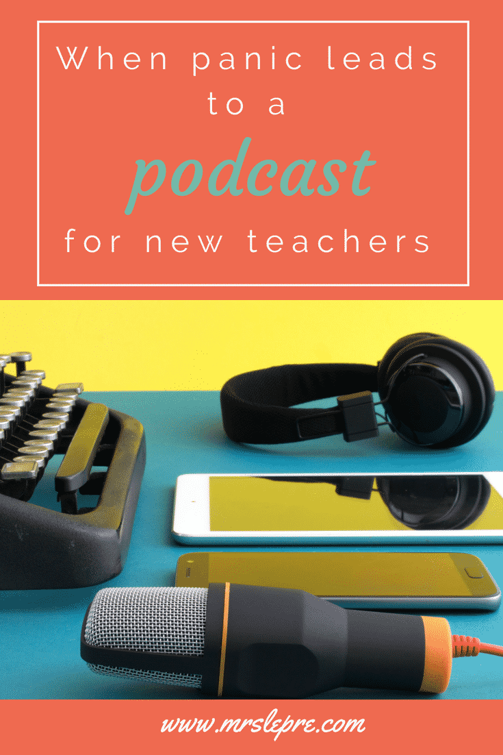 When panic leads to a podcast for new teachers