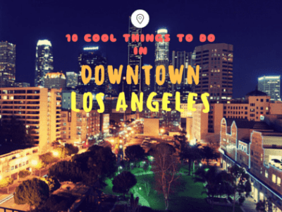 10 Cool Things to Do in Downtown Los Angeles