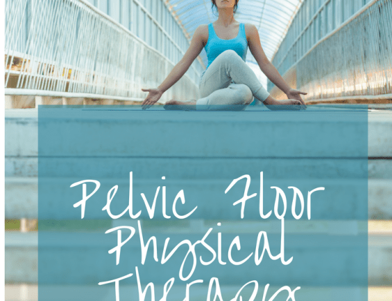 Pelvic Floor Physical Therapy Changed My Life