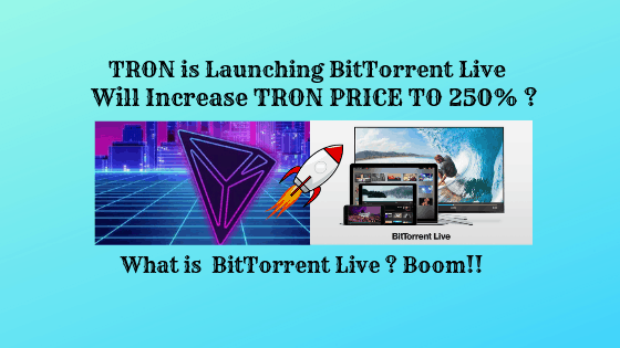 BitTorrent Live to Launch in Q2 2019 : Will TRON Price Surge to 250% ?