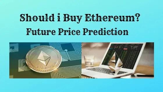 Should I Buy Ethereum (ETH)?: Will Ethereum Future price rise or Crash?