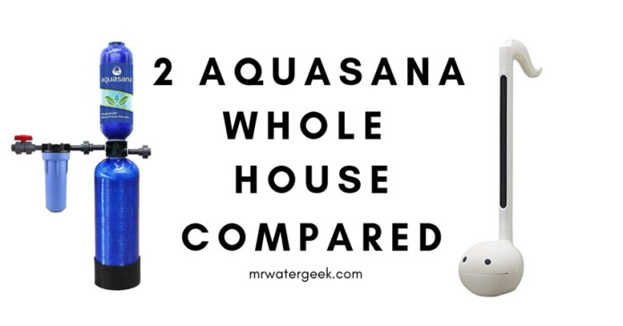 Aquasana Whole House Water Filter Models Compared. Must READ!