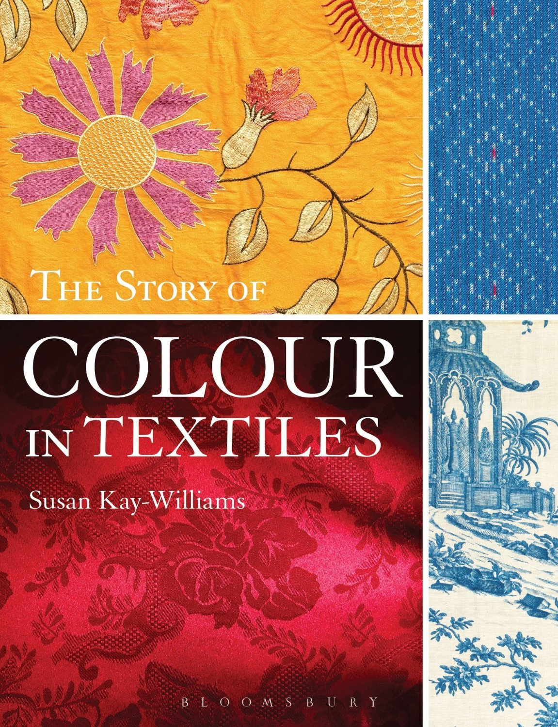 The Story of Colour In Textiles by Susan Kay Williams