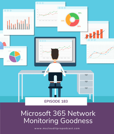 Episode 183 – Microsoft 365 Network Monitoring Goodness