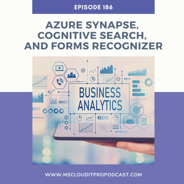 Episode 186 – Azure Synapse, Cognitive Search, and Forms Recognizer