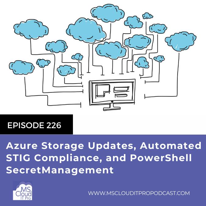 Episode 226 – Azure Storage Updates, Automated STIG Compliance, and PowerShell SecretManagement
