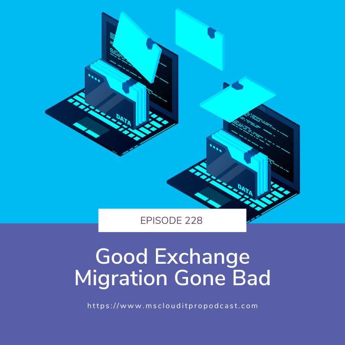 EP. 228 - Good Exchange Migration Gone Bad