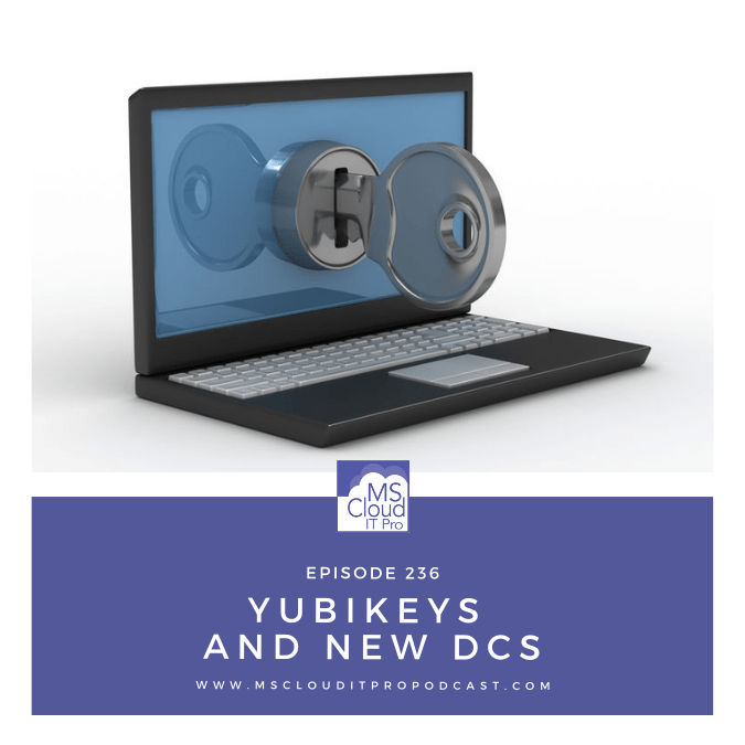 Episode 236 – YubiKeys and New DCs