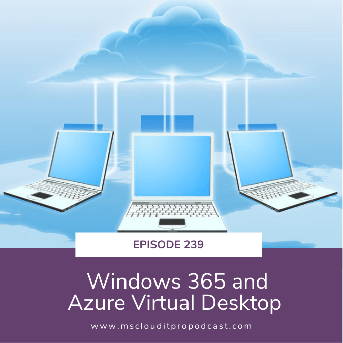 Episode 239 – Windows 365 and Azure Virtual Desktop