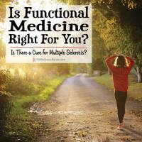 Is There A Cure For Multiple Sclerosis? Part 4 – Is Functional Medicine Right For You?