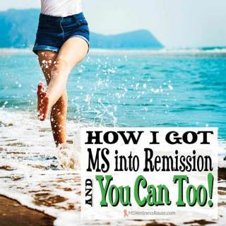How I Got MS into Remission and You Can Too!