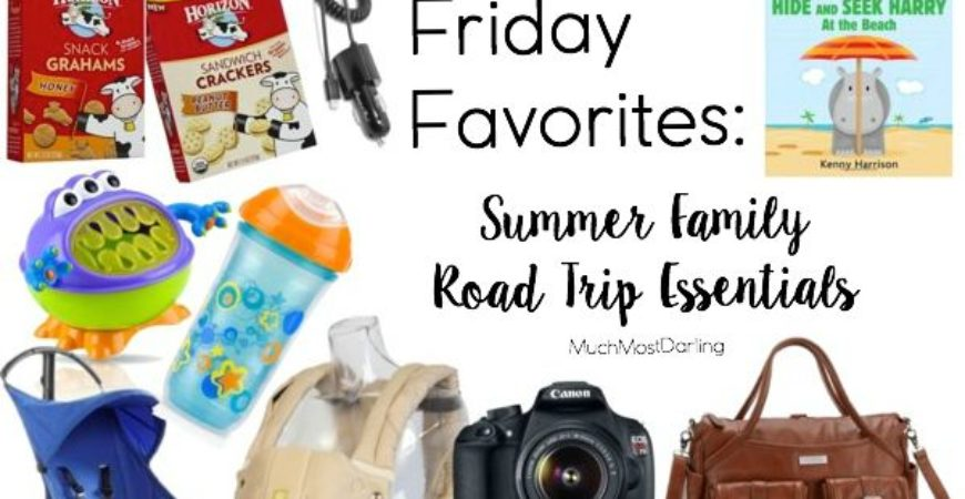 Friday Favorites // Summer Road Trip Essentials
