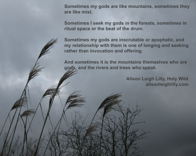 """Sometimes my gods are like mountains, sometimes they are like mist."""
