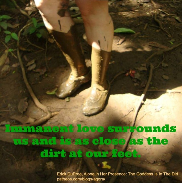 """""""Immanent love surrounds us and is as close as the dirt at our feet."""""""