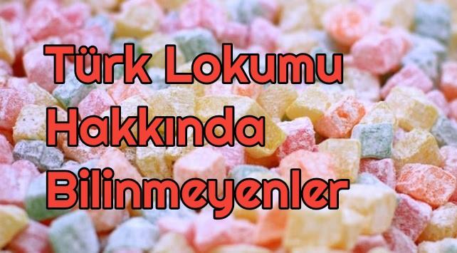 Türk Lokumu Hakkında Bilinmeyen Herşey