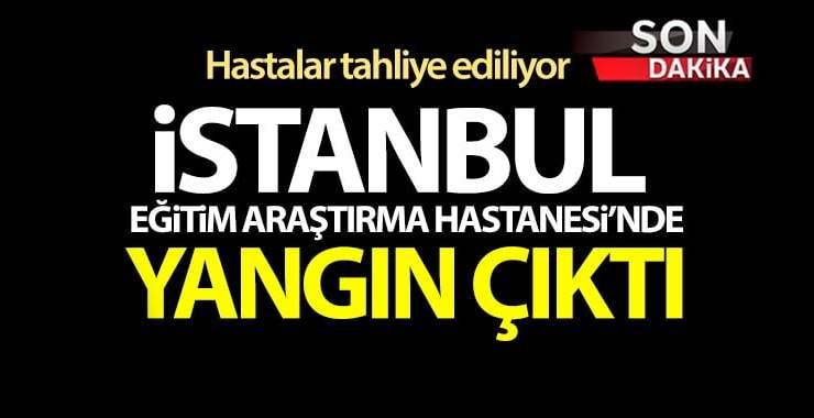 İstanbul Eğitim-Araştırma Hastanesinde yangın çıktı