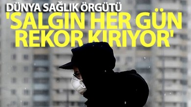 Photo of WHO: 'Salgın her gün rekor kırıyor'