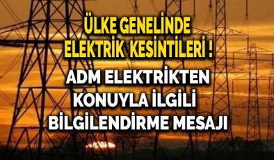 Ülke genelinde elektrik kesintileri, ADM Elektrik Dağıtımdan bilgilendirme mesajı