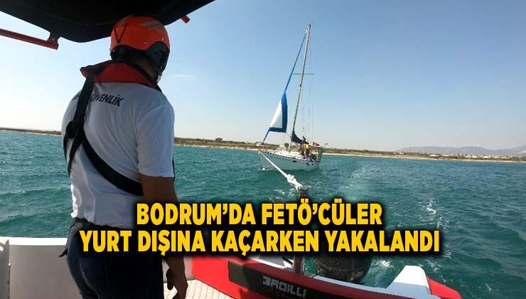 Bodrum'da FETÖ'cüler yurt dışına kaçarken yakalandı