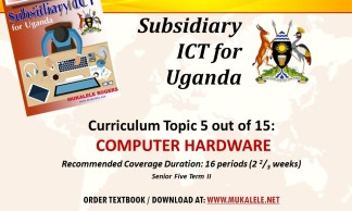 COMPUTER HARDWARE notes- Subsidiary ICT for Uganda Topic 5, S5 Term 2