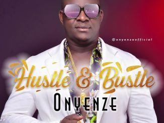 Onyenze – Hustle & Bustle Mp3 Download