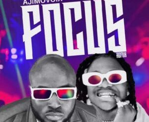 Focus Remix by Ajimovoix ft. Dice Ailes Audio Mp3 Video Mp4 Download 320kbps Music