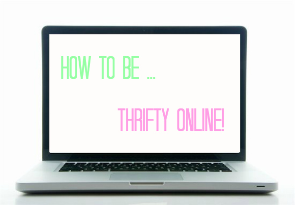 How to be thrifty online, tips on how to save money on the internet