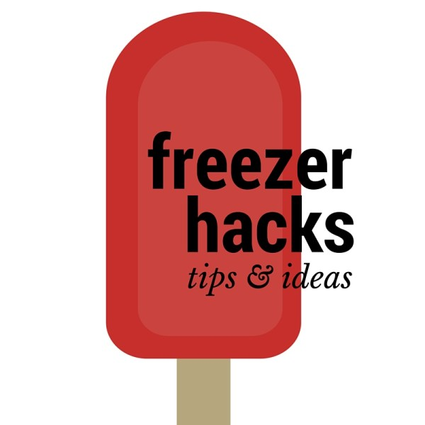 Freezer Hacks – Tips and Ideas