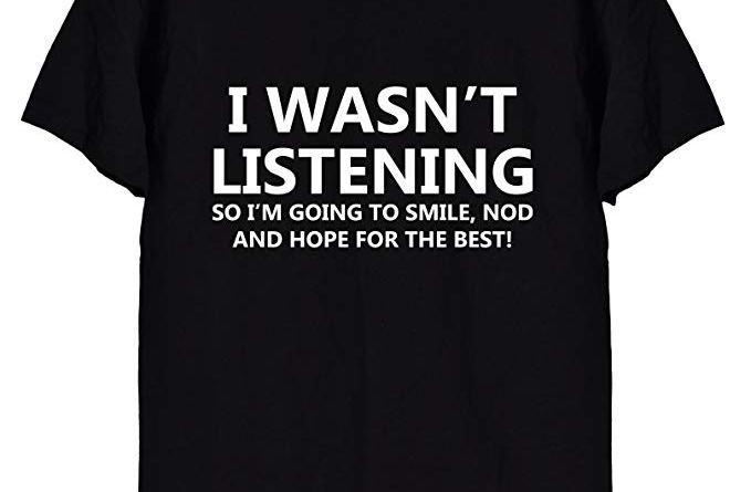 I Wasn't Listening Funny Men's T-Shirt, in Black or White