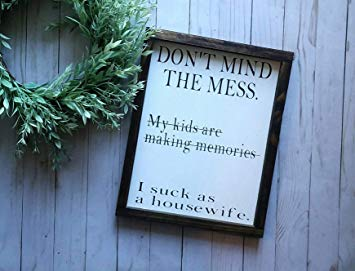 Dont Mind The Mess I Suck As A Housewife Funny Farmhouse Sign Family Room Sign Funny Wall Art My Kids Are Making Memories Sign