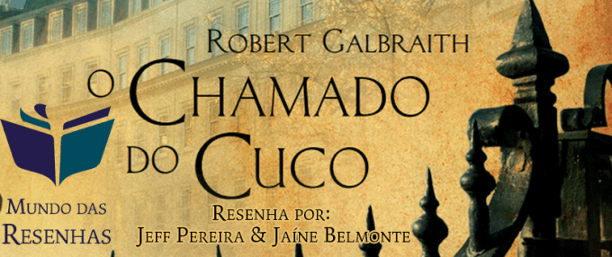 Resenha - Livro O Chamado do Cuco - Robert Galbraith