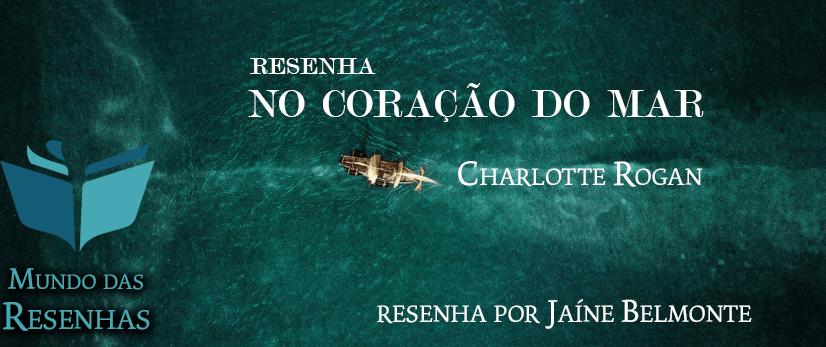 Resenha - No Coração do Mar - Charlotte Rogan - Livro