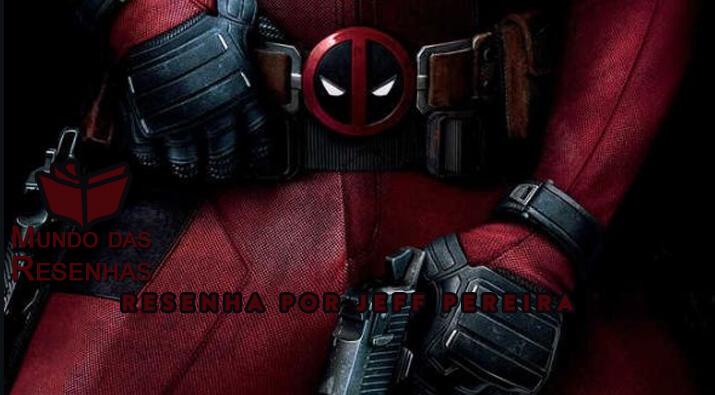 Resenha do filme Deadpool