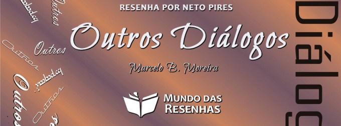 Resenha do Livro Outros Dialogos de Marcelo B Moreira
