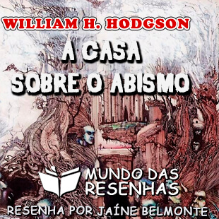 Resenha – A Casa Sobre o Abismo – William H. Hodgson