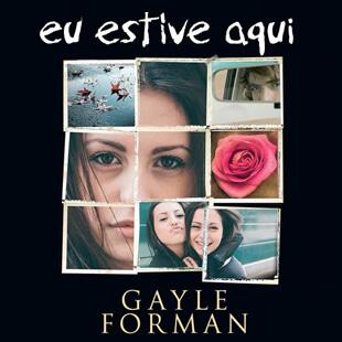 Resenha – Eu Estive Aqui – Gayle Forman
