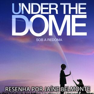 Resenha: Sob a Redoma (Under the Dome) – Stephen King