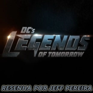 Resenha – DC's Legends Of Tomorrow (Lendas do Amanhã)