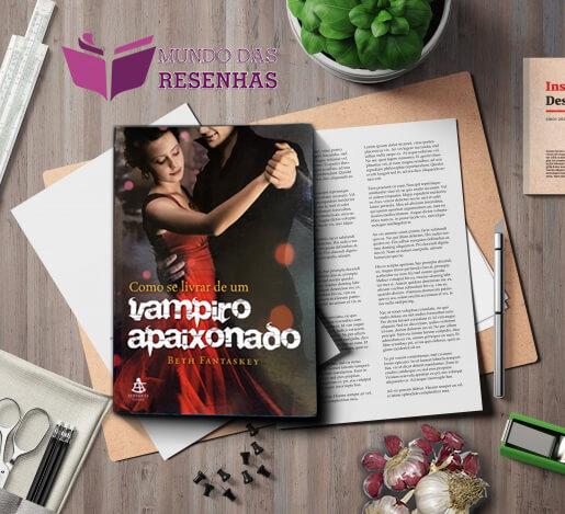 RESENHA – COMO SE LIVRAR DE UM VAMPIRO APAIXONADO – BETH FANTASKEY