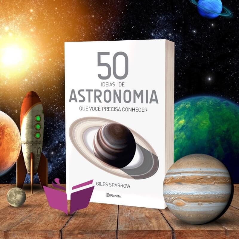 Resenha – 50 Idéias de Astronomia que Você Precisa Conhecer – Giles Sparrow