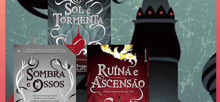 Trilogia Grisha – Leigh Bardugo: Vale a pena a leitura? #20