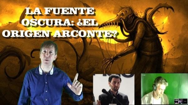 LA FUENTE OSCURA: ¿EL ORIGEN DE LOS ARCONTES? Debate con Iván Martínez y Jaconor73