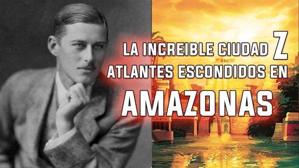 """LA INCREÍBLE CIUDAD PERDIDA """"Z"""" de Fawcett – Atlantes escondidos en el AMAZONAS"""