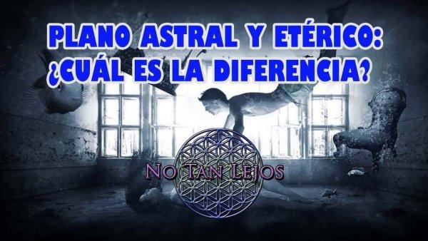 Etérico y Astral; ¿Cuál es la diferencia? – No Tan Lejos